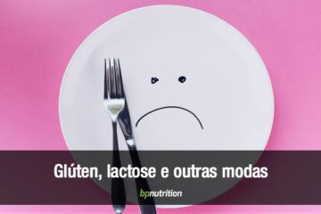 Gluten, lactose e outras modas alimentares.